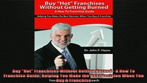 READ book  Buy Hot Franchises Without Getting Burned  A How To Franchise Guide Helping You Make the Online Free