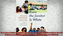 READ book  Even the Janitor Is White Educating for Cultural Diversity in Small Colleges and  BOOK ONLINE