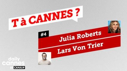 Julia Roberts et Lars Von Trier - T A CANNES #4 - EXCLUSIF DailyCannes by CANAL+