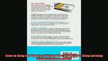 READ book  How to Blog for Money 9 Strategies to Get Your Blog Earning Money Online and Off Full EBook