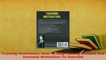 PDF  Training Motivation How To Stop Making Excuses And Increase Motivation To Exercise Ebook