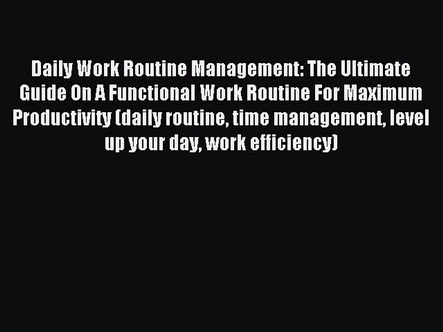 Read Daily Work Routine Management: The Ultimate Guide On A Functional Work Routine For Maximum