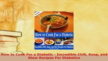 PDF  How to Cook For a Diabetic  Incredible Chili Soup and Stew Recipes For Diabetics Ebook