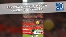 Revivez l'avant-match Liverpool-Séville avec notre envoyé spécial