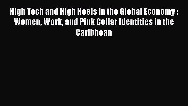 Read High Tech and High Heels in the Global Economy : Women Work and Pink Collar Identities