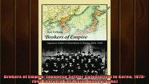 Enjoyed read  Brokers of Empire Japanese Settler Colonialism in Korea 18761945 Harvard East Asian