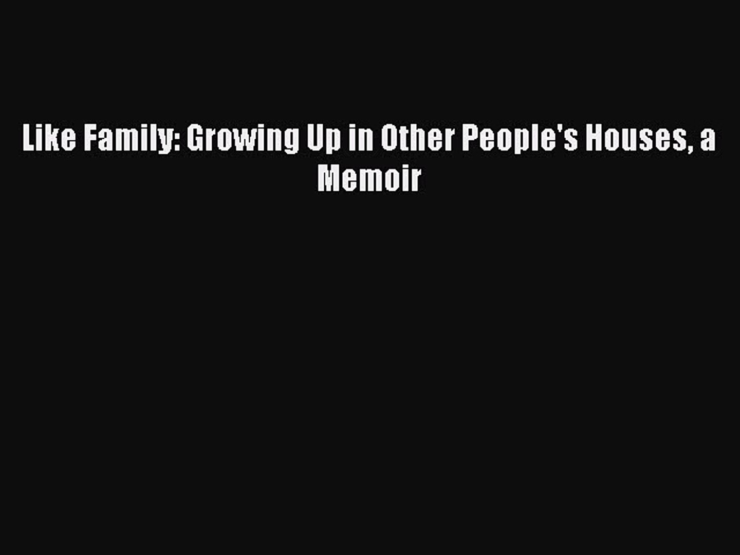 Growing Up in Other Peoples Houses Like Family a Memoir