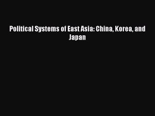 Read Book Political Systems of East Asia: China Korea and Japan ebook textbooks
