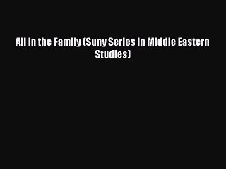 Download Book All in the Family (Suny Series in Middle Eastern Studies) ebook textbooks
