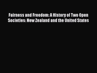 Read Book Fairness and Freedom: A History of Two Open Societies: New Zealand and the United