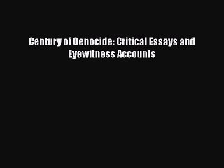 Read Book Century of Genocide: Critical Essays and Eyewitness Accounts PDF Free