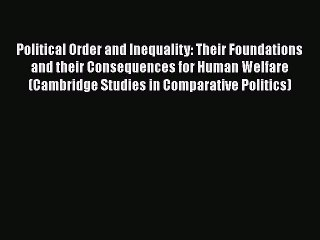 Read Book Political Order and Inequality: Their Foundations and their Consequences for Human