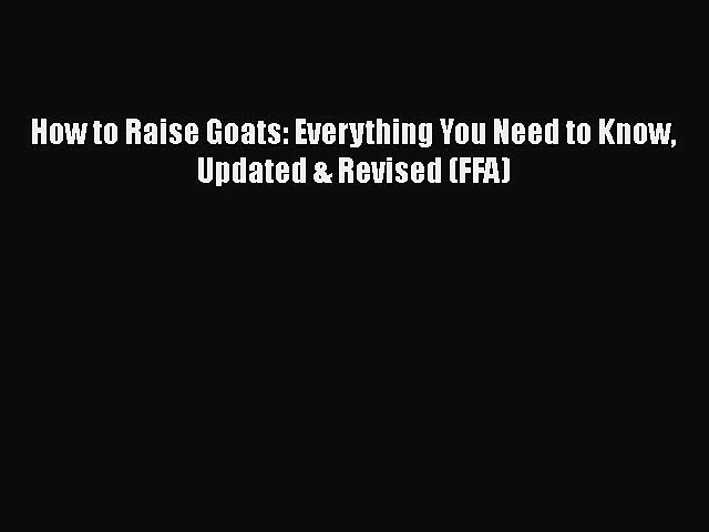 Download How to Raise Goats: Everything You Need to Know Updated & Revised (FFA) Free Books