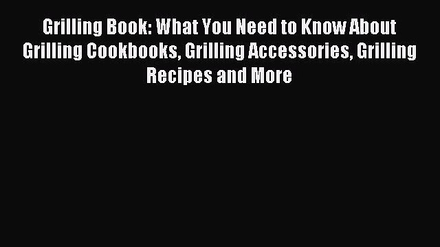 Read Grilling Book: What You Need to Know About Grilling Cookbooks Grilling Accessories Grilling