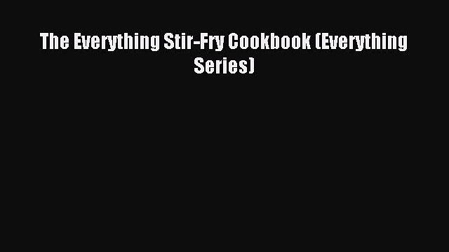 Read The Everything Stir-Fry Cookbook (Everything Series) Ebook Free