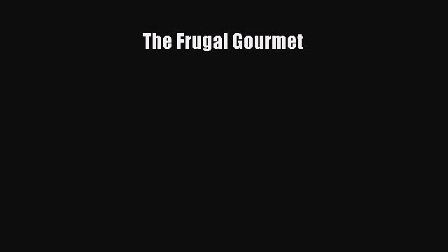 Read The Frugal Gourmet Ebook Free