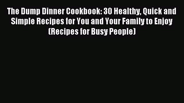 Read The Dump Dinner Cookbook: 30 Healthy Quick and Simple Recipes for You and Your Family