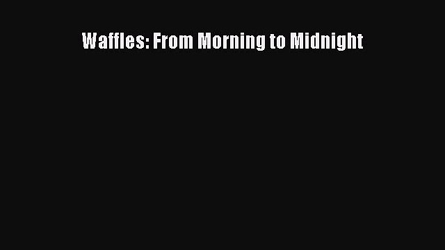Read Waffles: From Morning to Midnight PDF Free