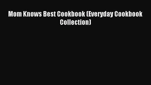 Download Mom Knows Best Cookbook (Everyday Cookbook Collection) Ebook Online
