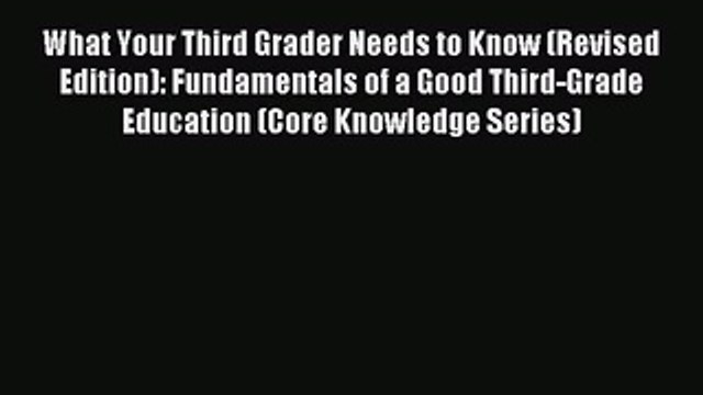 Read What Your Third Grader Needs to Know (Revised Edition): Fundamentals of a Good Third-Grade