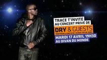 DRY en concert privé à Paris - Divan du Monde le 17/04/2012