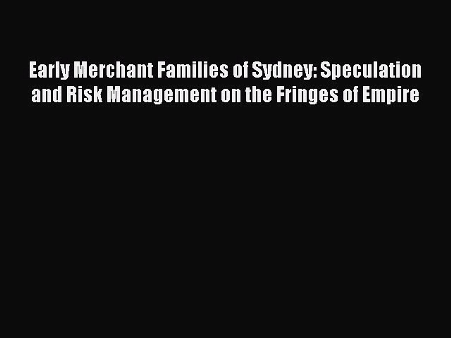 Read Early Merchant Families of Sydney: Speculation and Risk Management on the Fringes of Empire