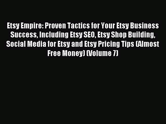 Read Etsy Empire: Proven Tactics for Your Etsy Business Success Including Etsy SEO Etsy Shop
