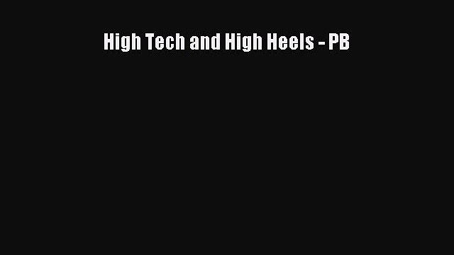 [PDF] High Tech and High Heels - PB Read Full Ebook