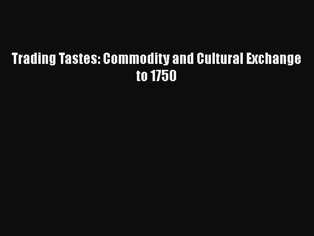 Download Trading Tastes: Commodity and Cultural Exchange to 1750 Ebook Online