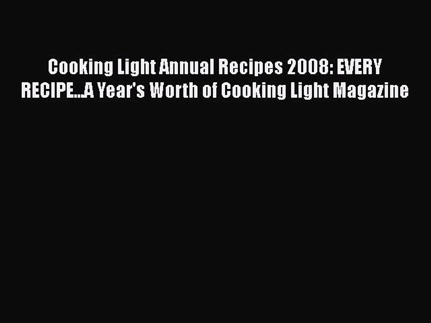 Read Cooking Light Annual Recipes 2008: EVERY RECIPE...A Year's Worth of Cooking Light Magazine