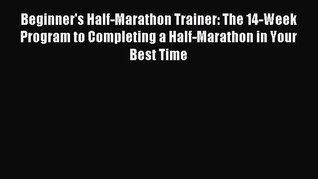 Read Beginner's Half-Marathon Trainer: The 14-Week Program to Completing a Half-Marathon in