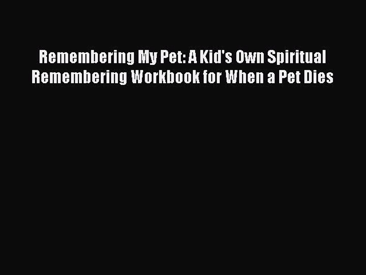 [PDF] Remembering My Pet: A Kid's Own Spiritual Remembering Workbook for When a Pet Dies PDF
