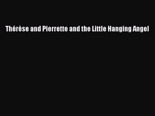 PDF Thérèse and Pierrette and the Little Hanging Angel  E-Book