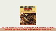 Download  50 Dry Rubs for Goat Goat spice rub recipes for BBQ grilling baking frying slow cooking Read Full Ebook