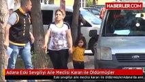 Adana Eski Sevgiliyi Aile Meclisi Kararı ile Öldürmüşler