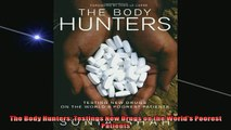 FREE DOWNLOAD  The Body Hunters Testings New Drugs on the Worlds Poorest Patients  BOOK ONLINE