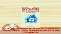 Read  SOCIAL MEDIA SEO BACKLINKING 2016 Beginners Training How to use social media as Ebook Free