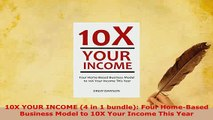 Read  10X YOUR INCOME 4 in 1 bundle Four HomeBased Business Model to 10X Your Income This Ebook Free