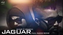 Jaguar (Audio Song )- Muzical Doctorz Sukhe Feat Bohemia - Punjabi Songs 2016 - Songs HD