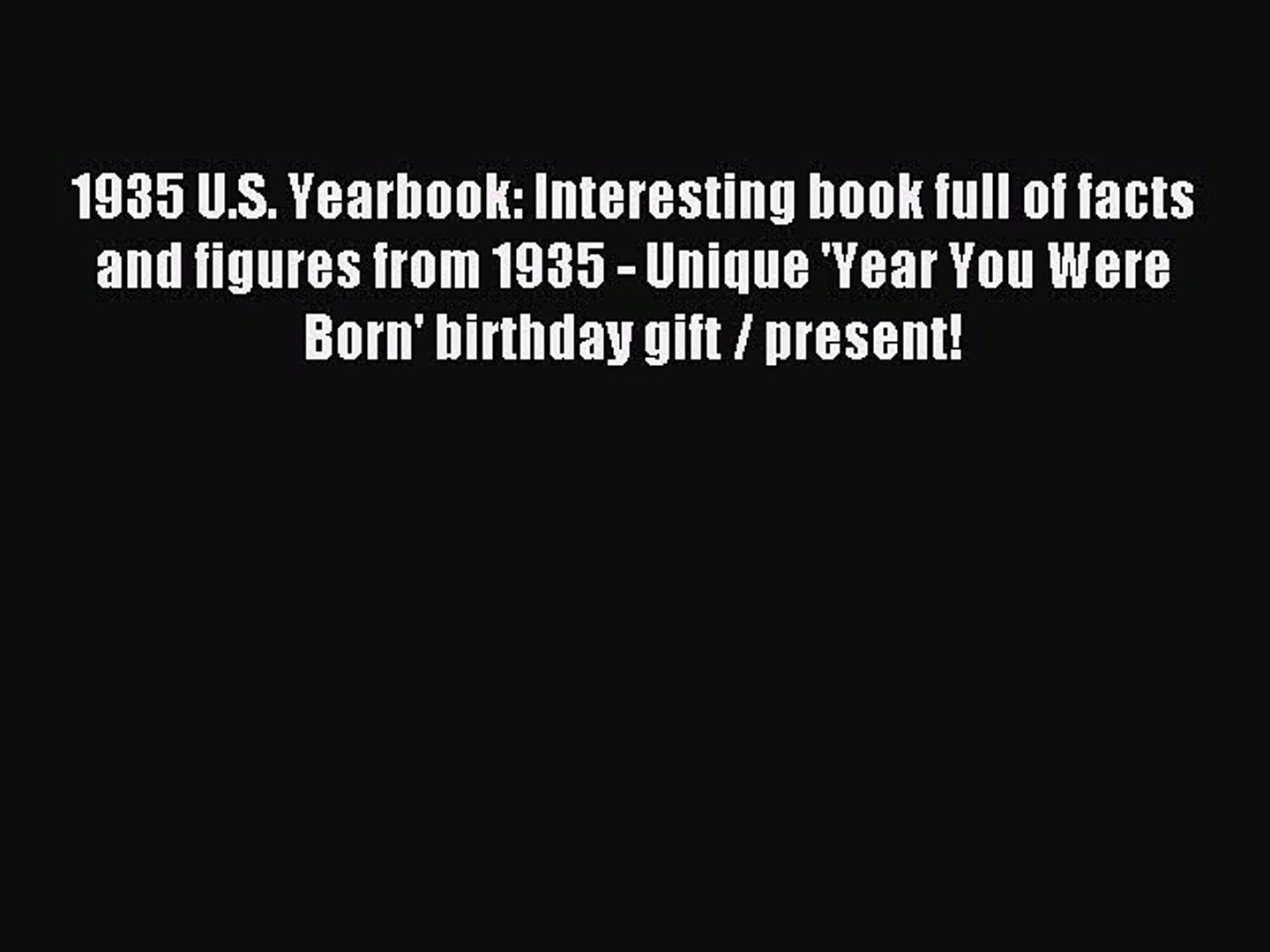 Read 1935 U.S. Yearbook: Interesting book full of facts and figures from 1935 - Unique 'Year