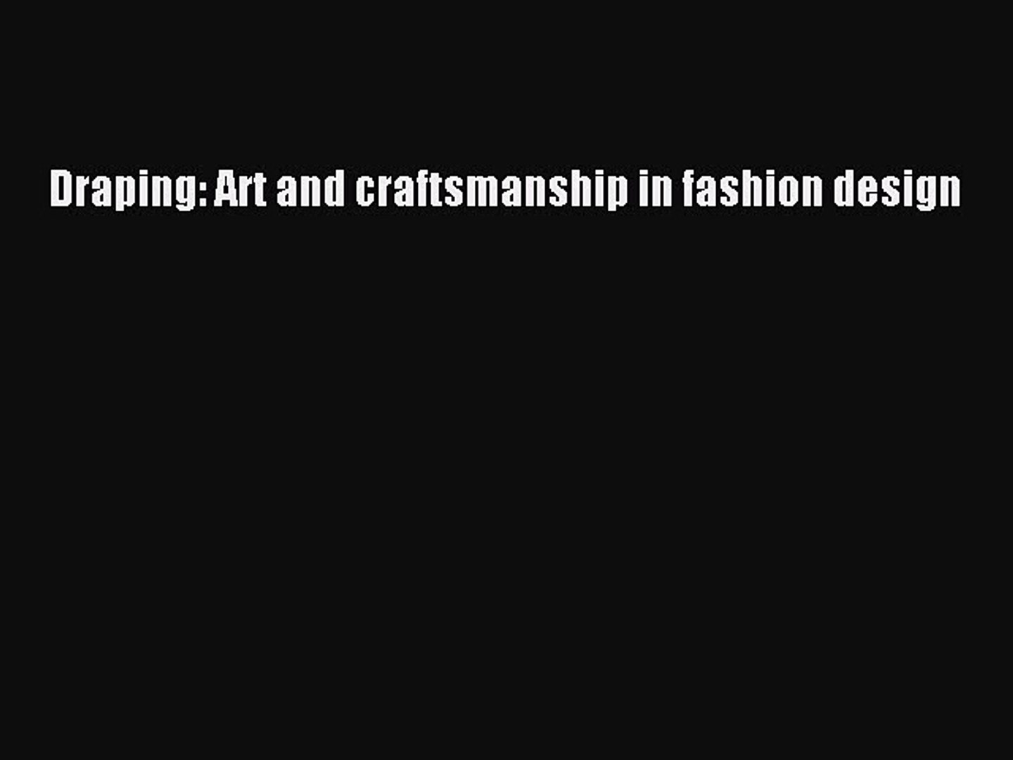 Read Draping Art And Craftsmanship In Fashion Design Pdf Online Video Dailymotion