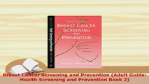 Download  Breast Cancer Screening and Prevention Adult Guide Health Screening and Prevention Book  Read Online