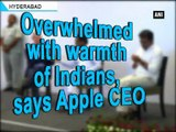 Overwhelmed with warmth of Indians, says Apple CEO