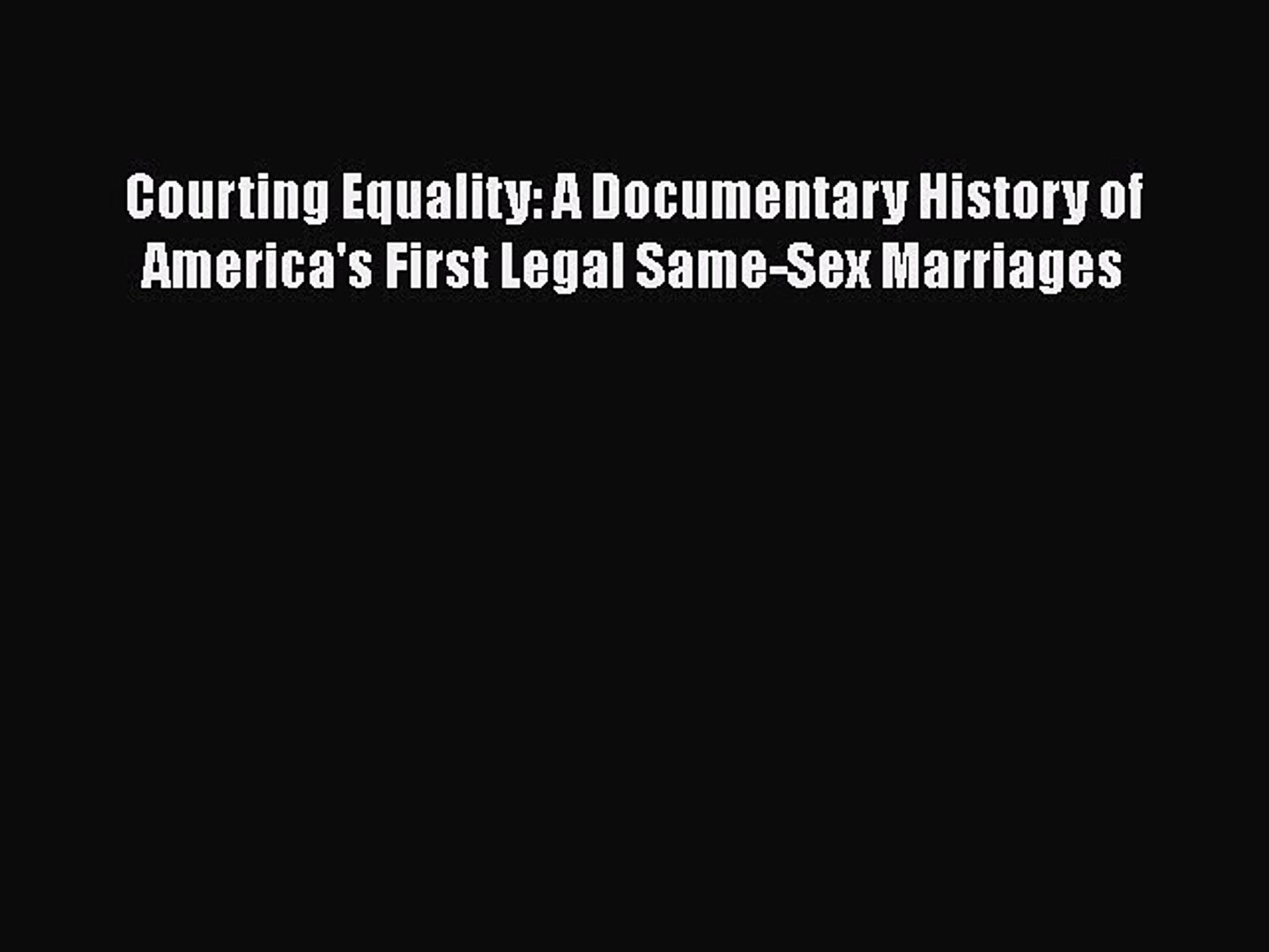 PDF Courting Equality: A Documentary History of America's First Legal Same-Sex Marriages Free