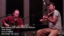 "Rhys Jones, Jeff Miller and Jim Nelson ""Rye Straw"" Live at KDHX 11/10/12"