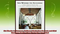 new book  Six Weeks to Success College Admission Secrets and UnCommon Application Strategies