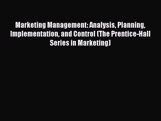 Read Marketing Management: Analysis Planning Implementation and Control (The Prentice-Hall