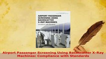 Download  Airport Passenger Screening Using Backscatter XRay Machines Compliance with Standards Free Books