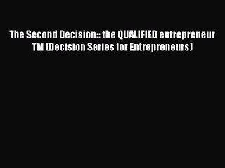 Read The Second Decision:: the QUALIFIED entrepreneur TM (Decision Series for Entrepreneurs)