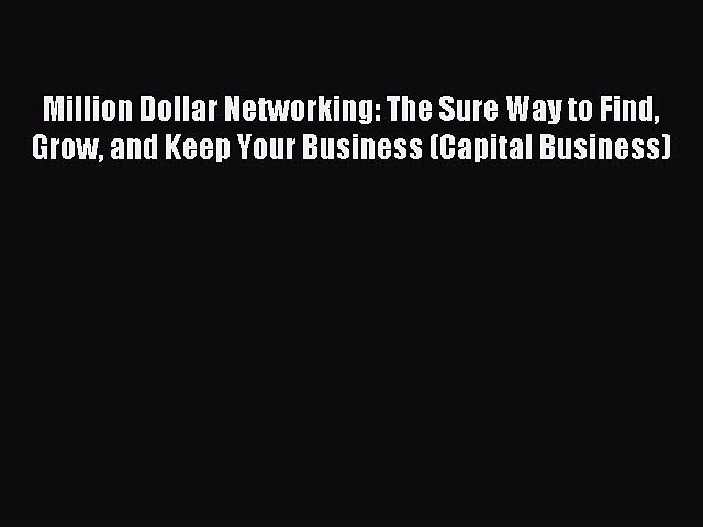Read Million Dollar Networking: The Sure Way to Find Grow and Keep Your Business (Capital Business)